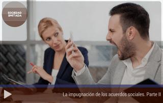 La impugnación de los acuerdos sociales. Parte II