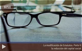La modificación de Estatutos. Parte II la reducción del capital social
