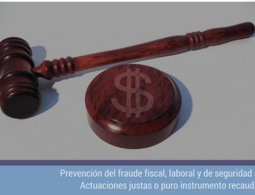 Prevención del fraude fiscal, laboral y de seguridad social. Actuaciones justas o puro instrumento recaudatorio