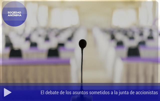 El debate de los asuntos sometidos a la junta de accionistas