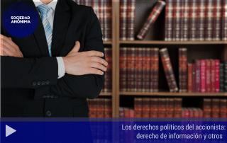 Los derechos políticos del accionista : derecho de información y otros