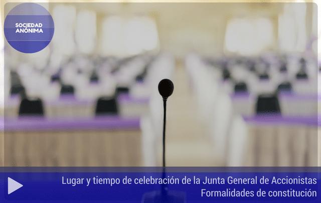 Lugar y tiempo de celebración de la Junta General de Accionistas.Formalidades de constitución