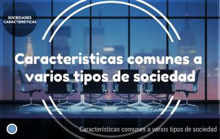 características comunes a varios tipos de sociedad mercantil