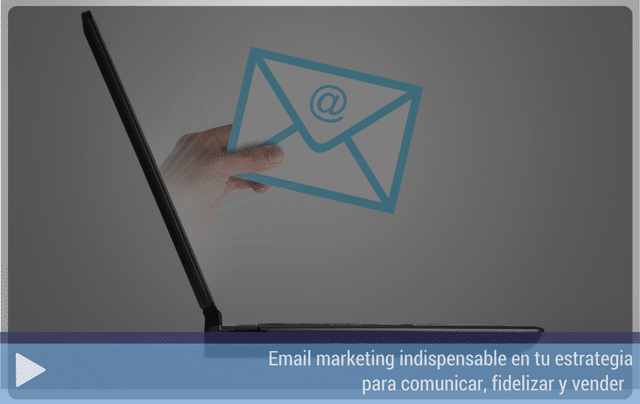 Email marketing indispensable en tu estrategia para comunicar, fidelizar y vender