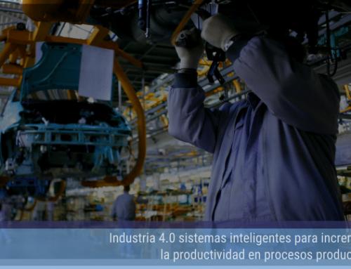 Industria 4.0 sistemas inteligentes para incrementar la productividad en procesos productivos