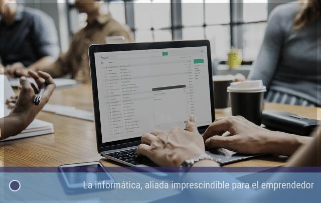 La informática, aliada imprescindible para el emprendedor