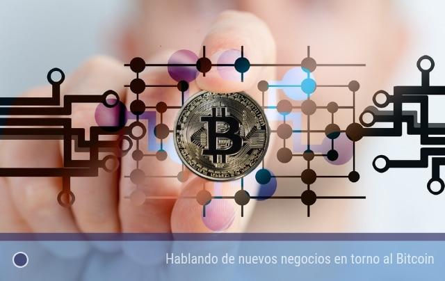 Hablando de nuevos negocios en torno al Bitcoin