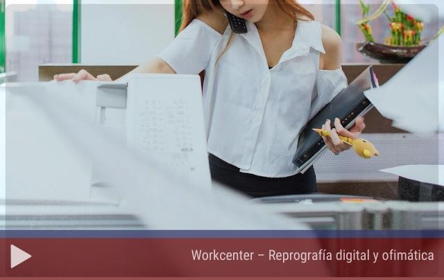 Workcenter – Reprografía digital y ofimática