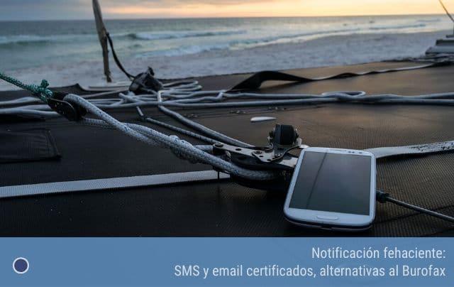 Notificación fehaciente SMS y email certificados, alternativas al Burofax