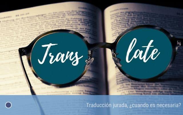 Traducción jurada, ¿cuando es necesaria?