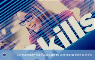 Competencias y habilidades que los empresarios debe potenciar