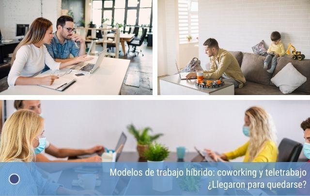 Modelos de trabajo híbrido: coworking y teletrabajo ¿Llegaron para quedarse?