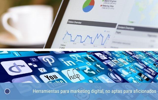 Herramientas para marketing digital, no aptas para aficionados