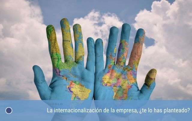La internacionalización de la empresa, ¿te lo has planteado?