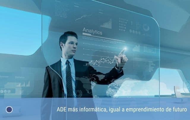 ADE más informática, igual a emprendimiento de futuro