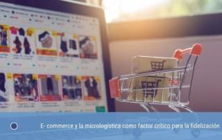 E- commerce y la micrologística como factor crítico para la fidelización