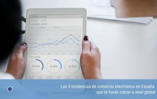 Las 5 tendencias de comercio electrónico en España que te harán crecer a nivel global