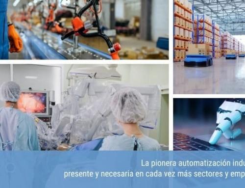La pionera automatización industrial, presente y necesaria en cada vez más sectores y empresas.